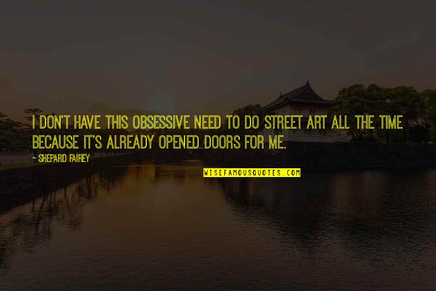 I Have All I Need Quotes By Shepard Fairey: I don't have this obsessive need to do