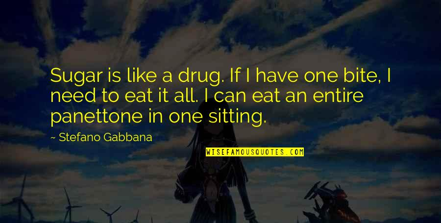 I Have All I Need Quotes By Stefano Gabbana: Sugar is like a drug. If I have