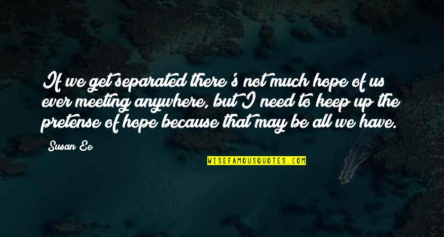 I Have All I Need Quotes By Susan Ee: If we get separated there's not much hope