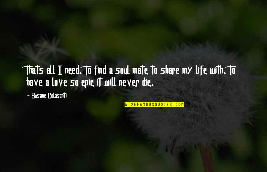 I Have All I Need Quotes By Susane Colasanti: Thats all I need. To find a soul
