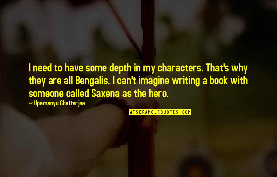 I Have All I Need Quotes By Upamanyu Chatterjee: I need to have some depth in my