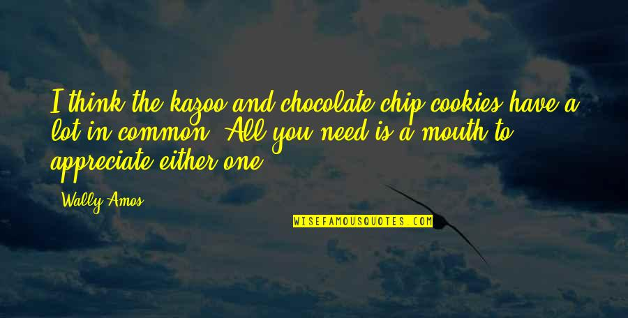 I Have All I Need Quotes By Wally Amos: I think the kazoo and chocolate-chip cookies have
