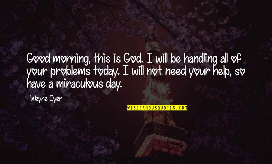 I Have All I Need Quotes By Wayne Dyer: Good morning, this is God. I will be