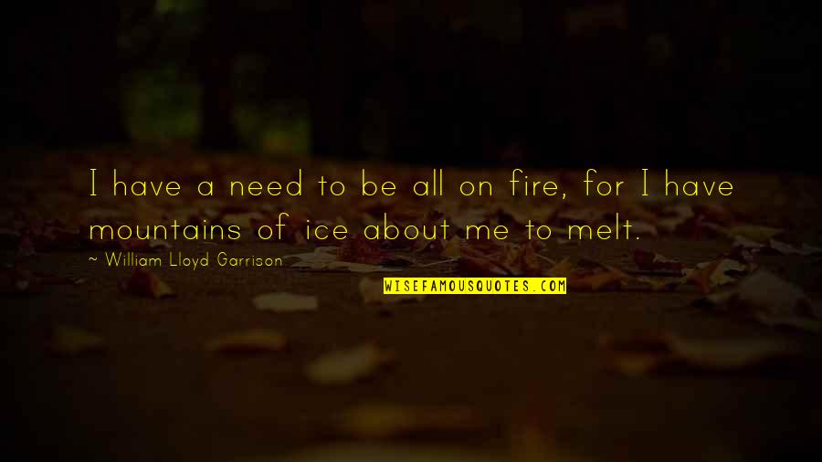 I Have All I Need Quotes By William Lloyd Garrison: I have a need to be all on