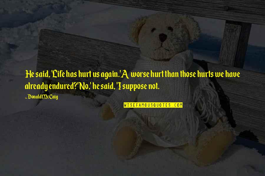 I Have Endured Quotes By Donald McCaig: He said, 'Life has hurt us again.'A worse
