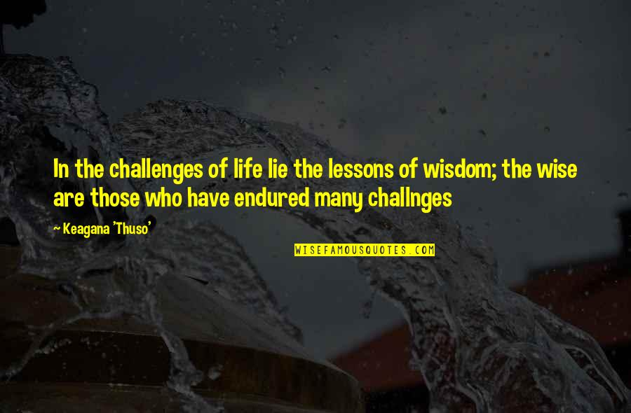 I Have Endured Quotes By Keagana 'Thuso': In the challenges of life lie the lessons
