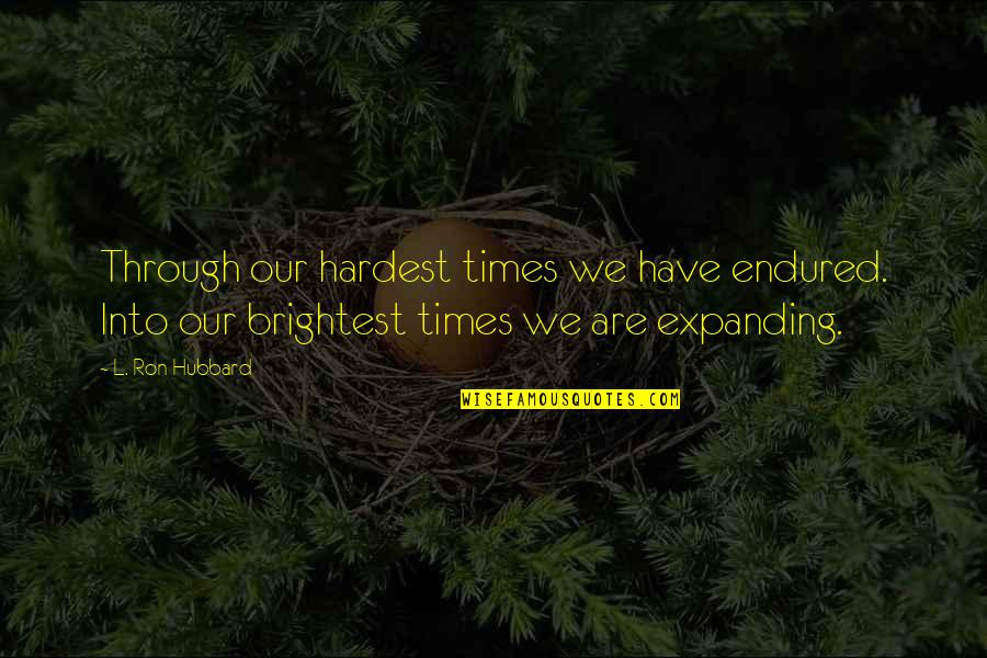 I Have Endured Quotes By L. Ron Hubbard: Through our hardest times we have endured. Into