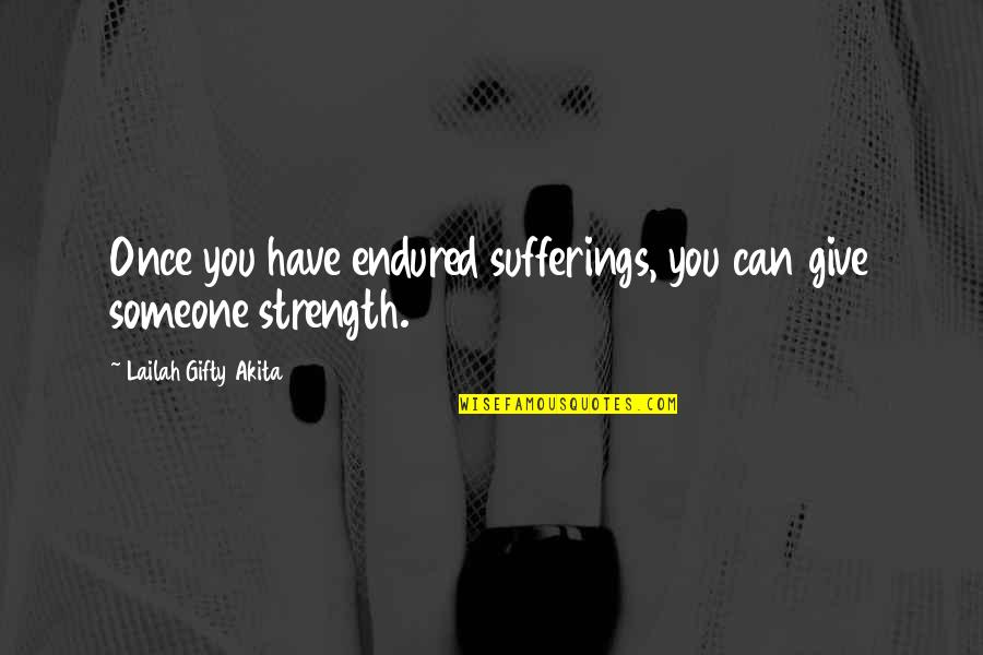 I Have Endured Quotes By Lailah Gifty Akita: Once you have endured sufferings, you can give