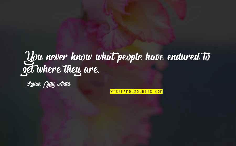 I Have Endured Quotes By Lailah Gifty Akita: You never know what people have endured to