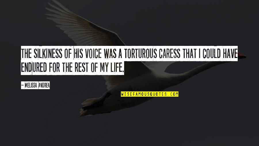 I Have Endured Quotes By Melissa Andrea: The silkiness of his voice was a torturous