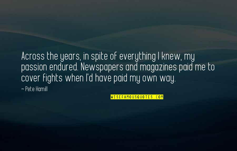 I Have Endured Quotes By Pete Hamill: Across the years, in spite of everything I