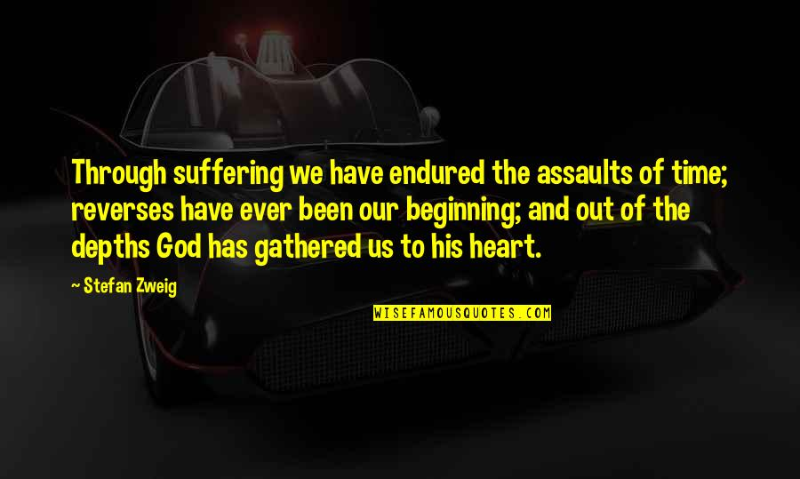 I Have Endured Quotes By Stefan Zweig: Through suffering we have endured the assaults of