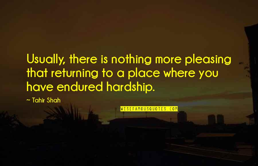 I Have Endured Quotes By Tahir Shah: Usually, there is nothing more pleasing that returning