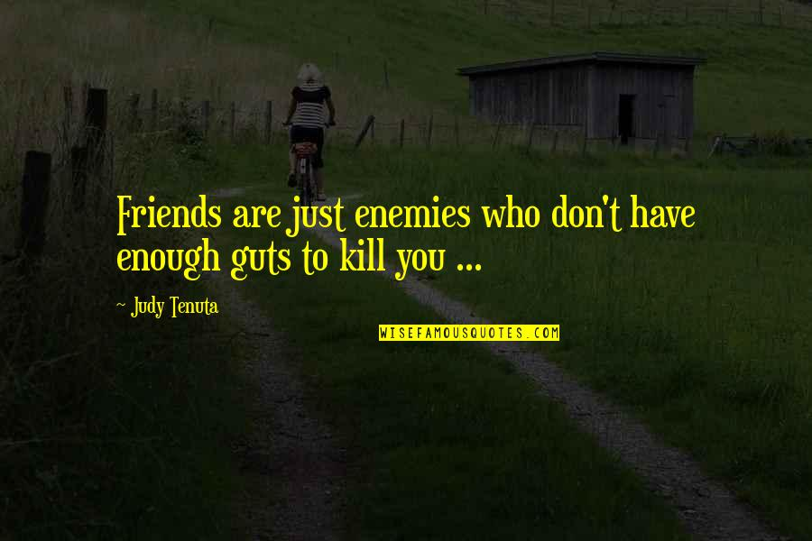 I Have Enough Friends Quotes By Judy Tenuta: Friends are just enemies who don't have enough