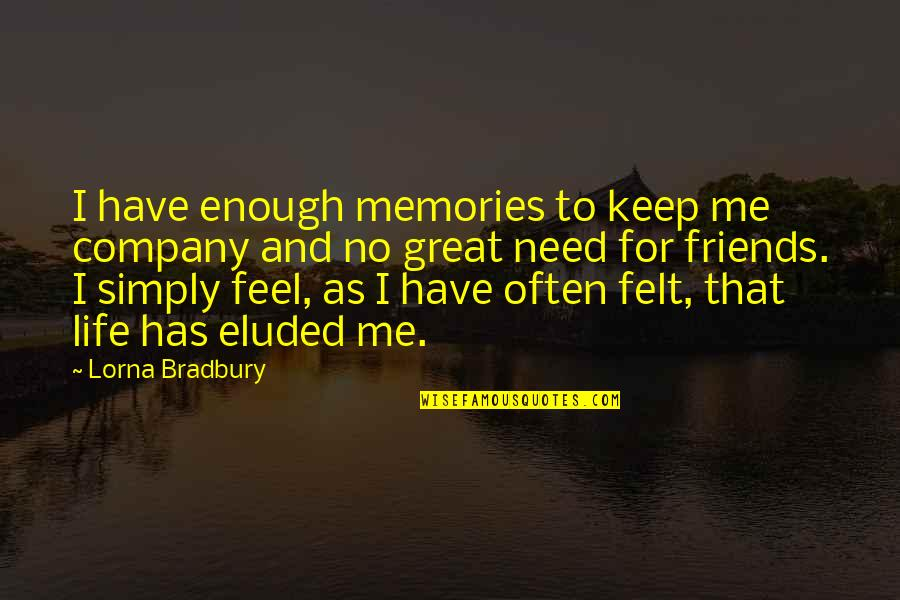 I Have Enough Friends Quotes By Lorna Bradbury: I have enough memories to keep me company