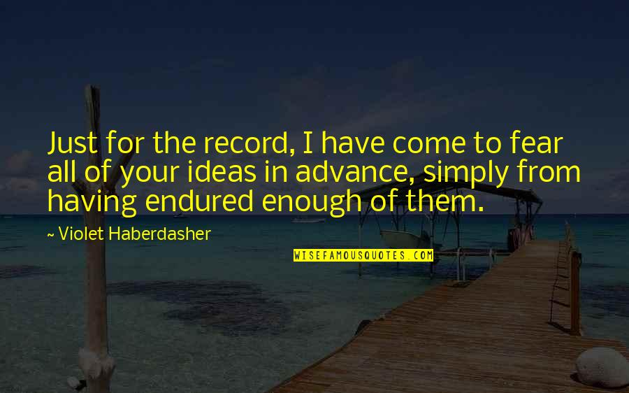 I Have Enough Friends Quotes By Violet Haberdasher: Just for the record, I have come to