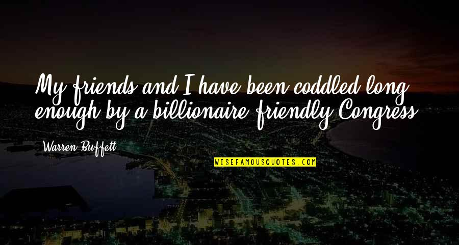 I Have Enough Friends Quotes By Warren Buffett: My friends and I have been coddled long