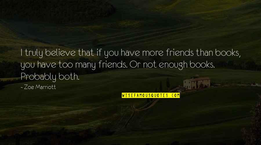 I Have Enough Friends Quotes By Zoe Marriott: I truly believe that if you have more