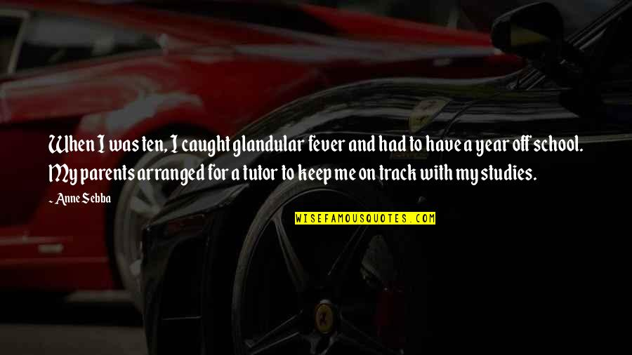 I Have Fever Quotes By Anne Sebba: When I was ten, I caught glandular fever