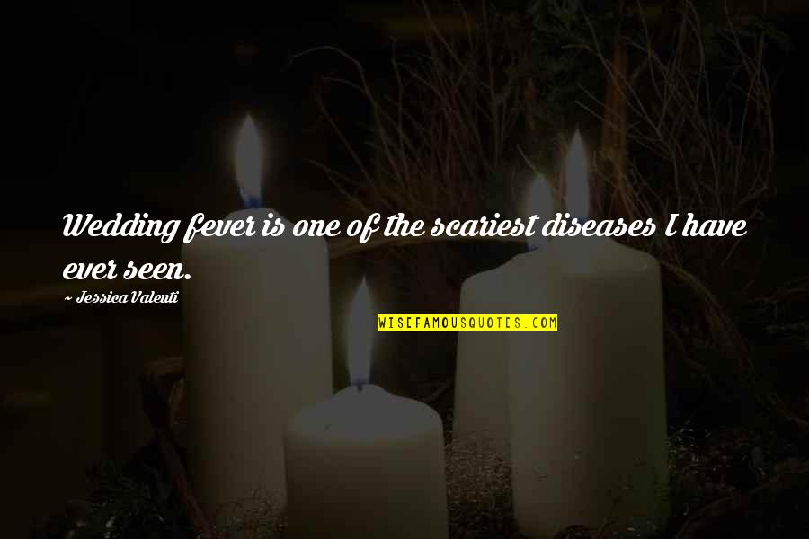 I Have Fever Quotes By Jessica Valenti: Wedding fever is one of the scariest diseases