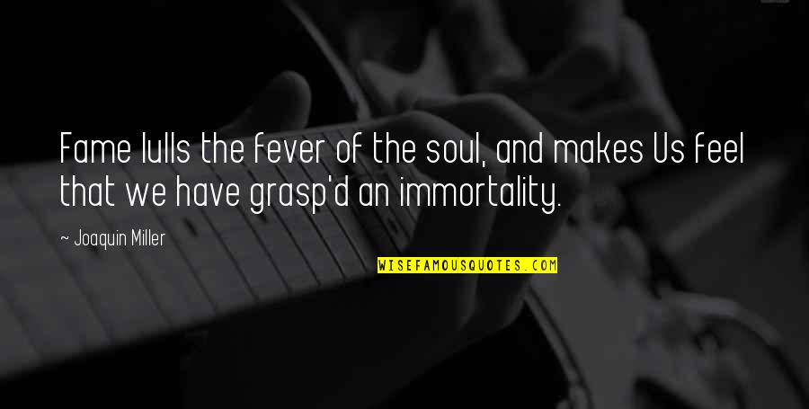 I Have Fever Quotes By Joaquin Miller: Fame lulls the fever of the soul, and