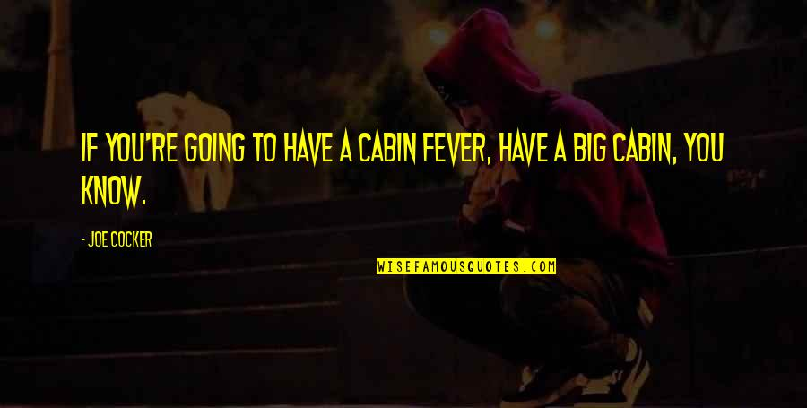 I Have Fever Quotes By Joe Cocker: If you're going to have a cabin fever,