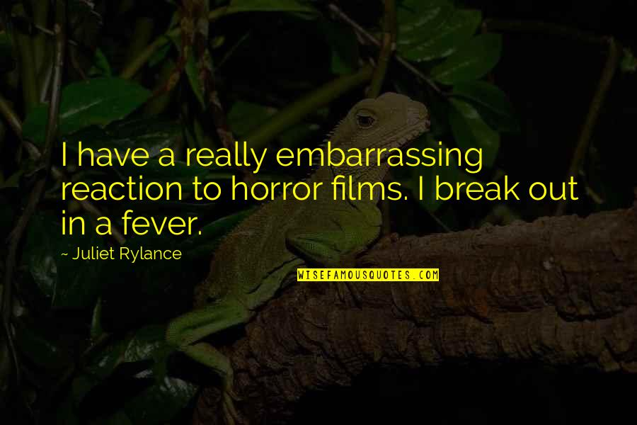 I Have Fever Quotes By Juliet Rylance: I have a really embarrassing reaction to horror