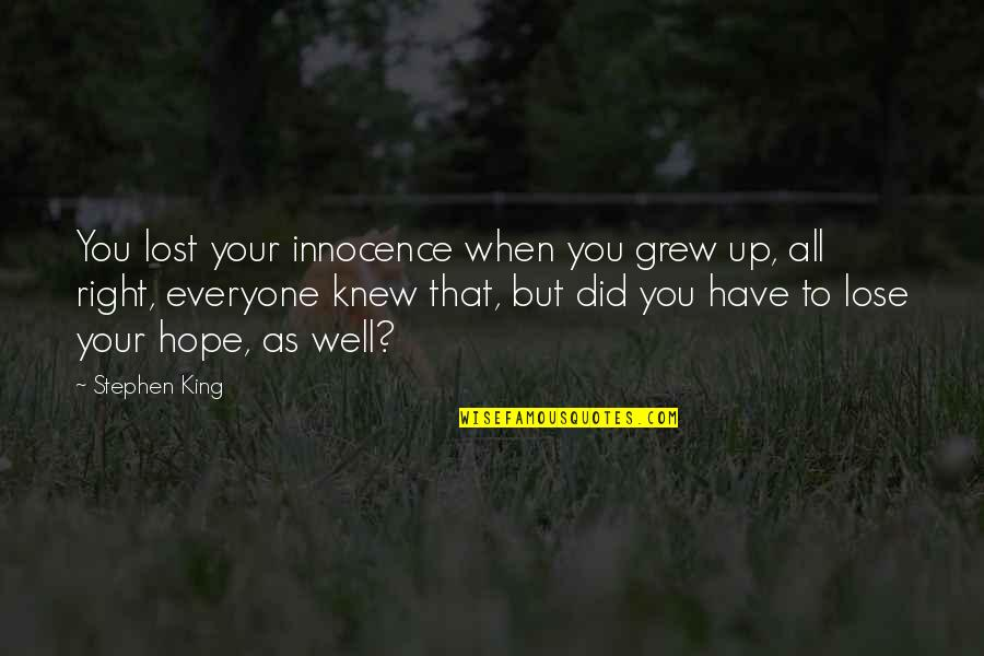 I Have Lost Everyone Quotes By Stephen King: You lost your innocence when you grew up,