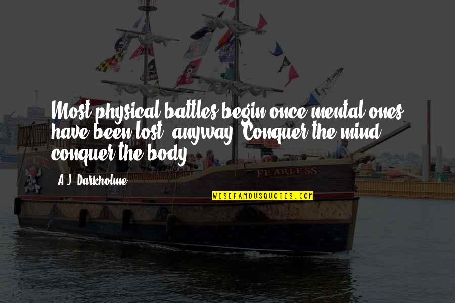 I Have Lost My Mind Quotes By A.J. Darkholme: Most physical battles begin once mental ones have