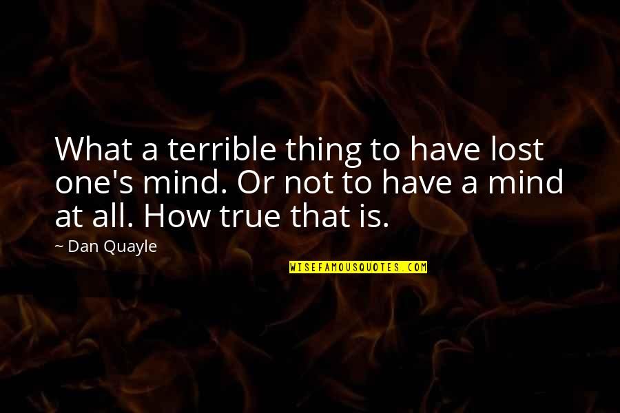 I Have Lost My Mind Quotes By Dan Quayle: What a terrible thing to have lost one's