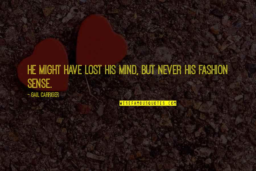 I Have Lost My Mind Quotes By Gail Carriger: He might have lost his mind, but never