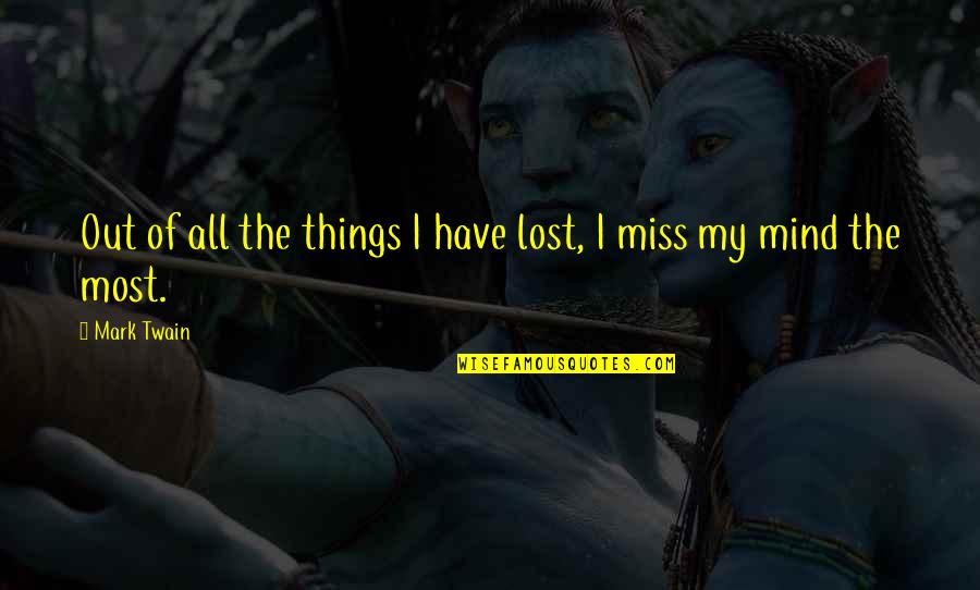 I Have Lost My Mind Quotes By Mark Twain: Out of all the things I have lost,