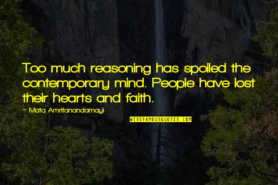 I Have Lost My Mind Quotes By Mata Amritanandamayi: Too much reasoning has spoiled the contemporary mind.