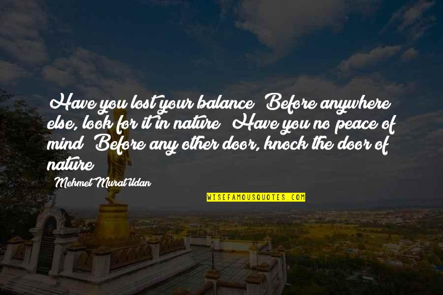 I Have Lost My Mind Quotes By Mehmet Murat Ildan: Have you lost your balance? Before anywhere else,