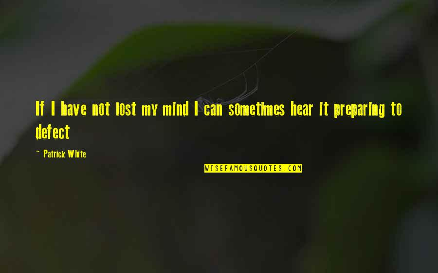 I Have Lost My Mind Quotes By Patrick White: If I have not lost my mind I