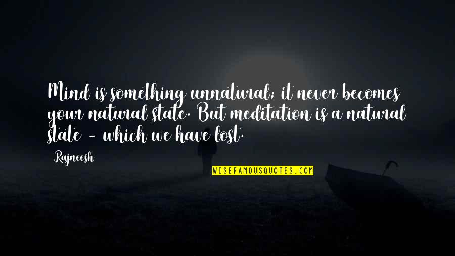 I Have Lost My Mind Quotes By Rajneesh: Mind is something unnatural; it never becomes your
