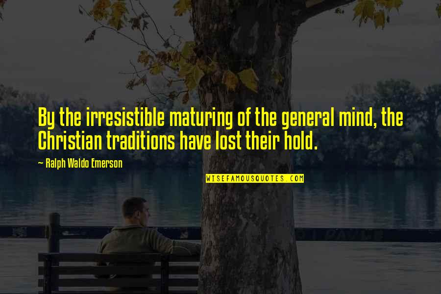I Have Lost My Mind Quotes By Ralph Waldo Emerson: By the irresistible maturing of the general mind,