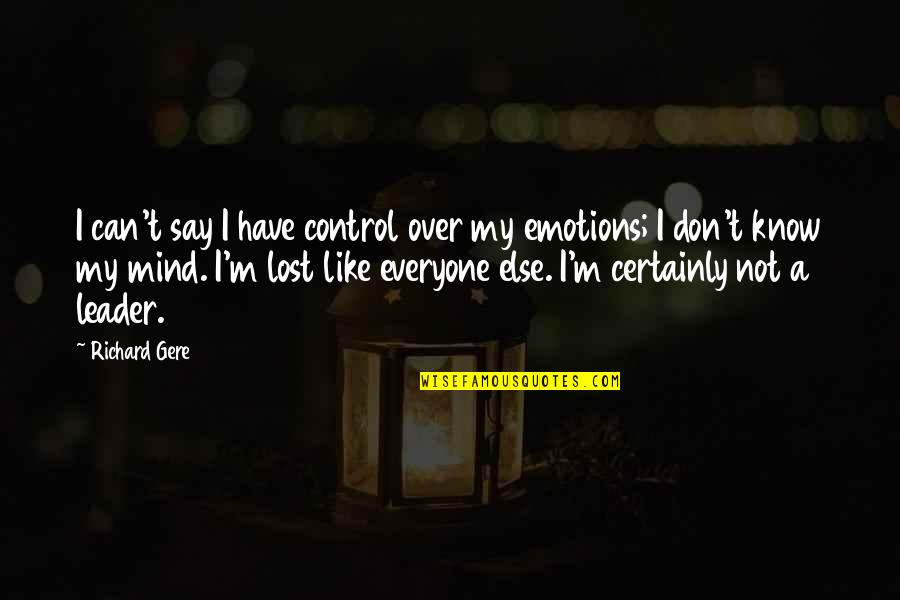 I Have Lost My Mind Quotes By Richard Gere: I can't say I have control over my