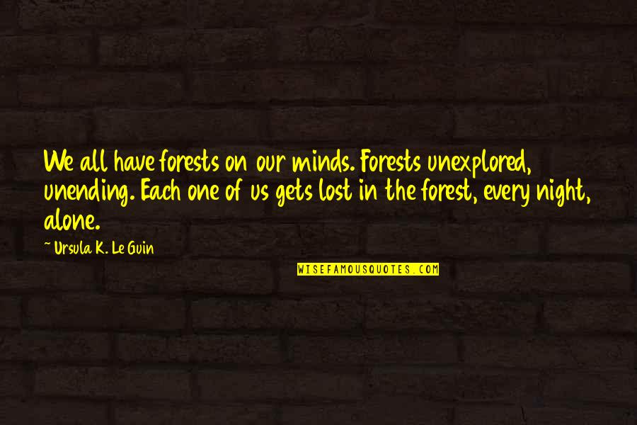 I Have Lost My Mind Quotes By Ursula K. Le Guin: We all have forests on our minds. Forests