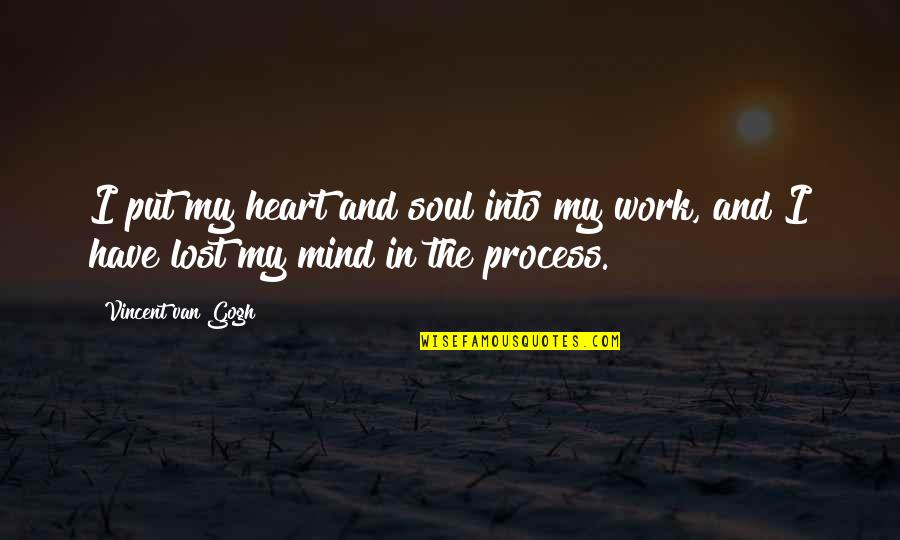 I Have Lost My Mind Quotes By Vincent Van Gogh: I put my heart and soul into my