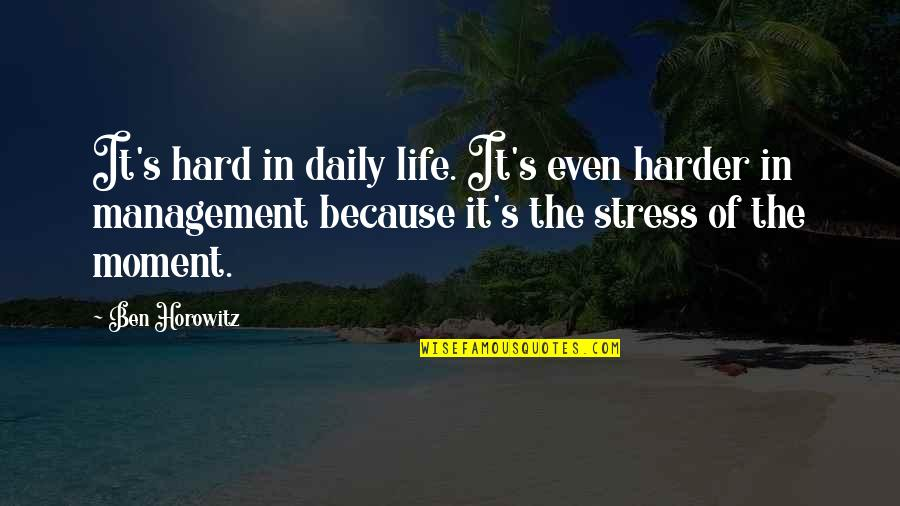 I Have Lost Trust Quotes By Ben Horowitz: It's hard in daily life. It's even harder
