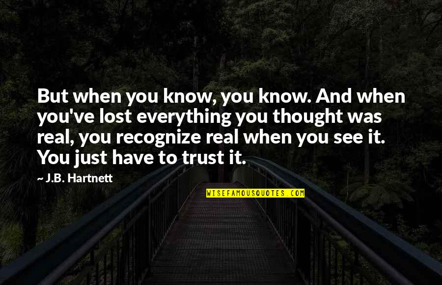 I Have Lost Trust Quotes By J.B. Hartnett: But when you know, you know. And when