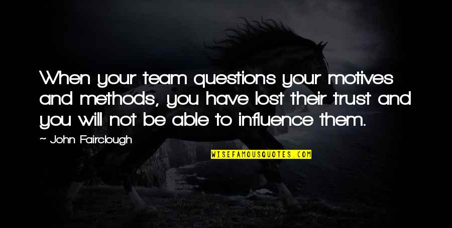 I Have Lost Trust Quotes By John Fairclough: When your team questions your motives and methods,