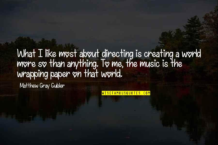 I Have Lost Trust Quotes By Matthew Gray Gubler: What I like most about directing is creating