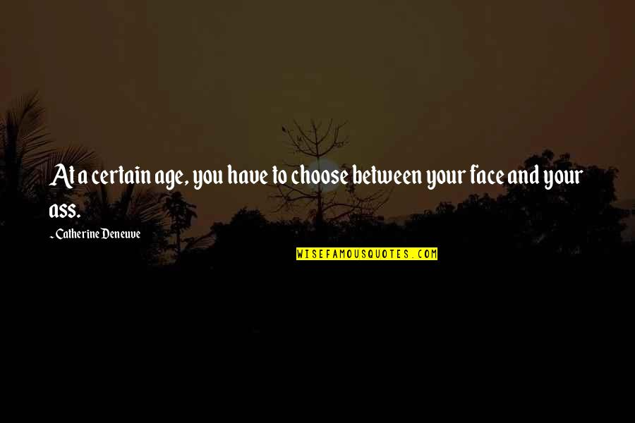 I Have Many Faces Quotes By Catherine Deneuve: At a certain age, you have to choose