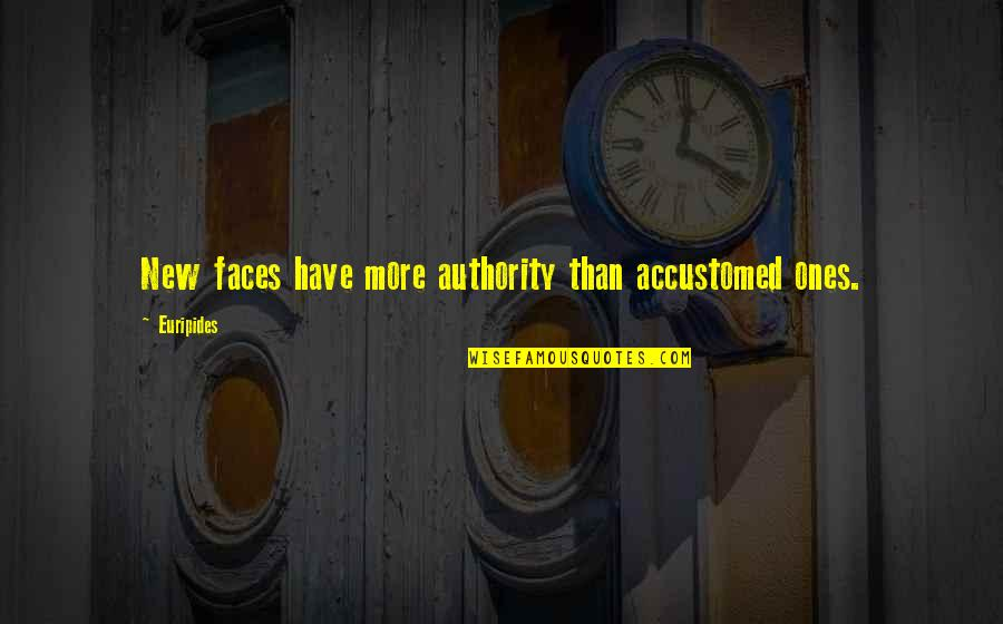I Have Many Faces Quotes By Euripides: New faces have more authority than accustomed ones.