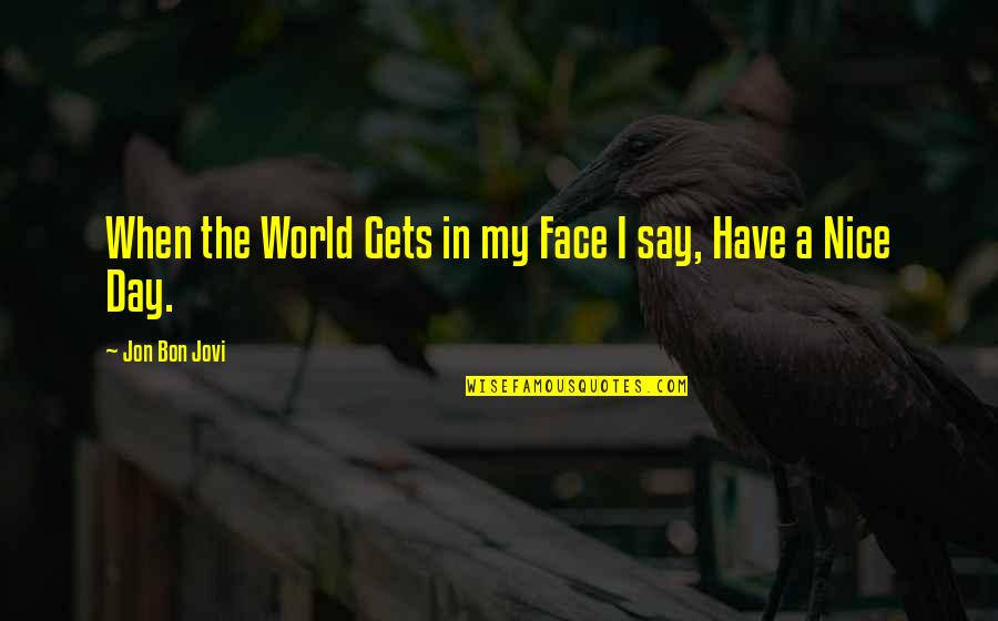 I Have Many Faces Quotes By Jon Bon Jovi: When the World Gets in my Face I