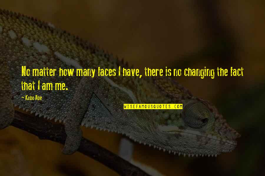 I Have Many Faces Quotes By Kobo Abe: No matter how many faces I have, there