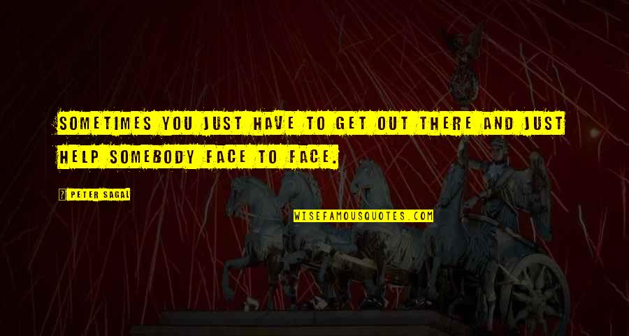 I Have Many Faces Quotes By Peter Sagal: Sometimes you just have to get out there
