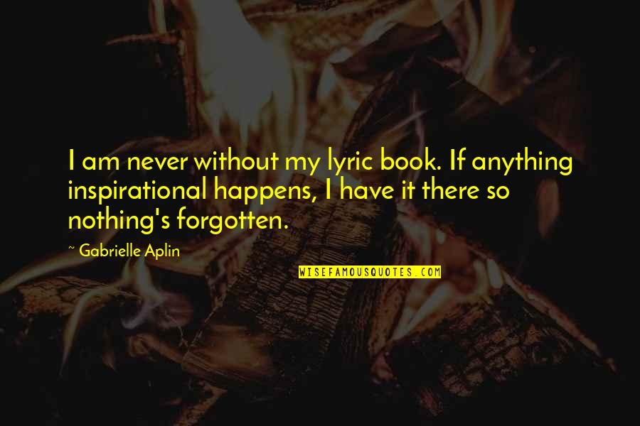 I Have Never Forgotten You Quotes By Gabrielle Aplin: I am never without my lyric book. If
